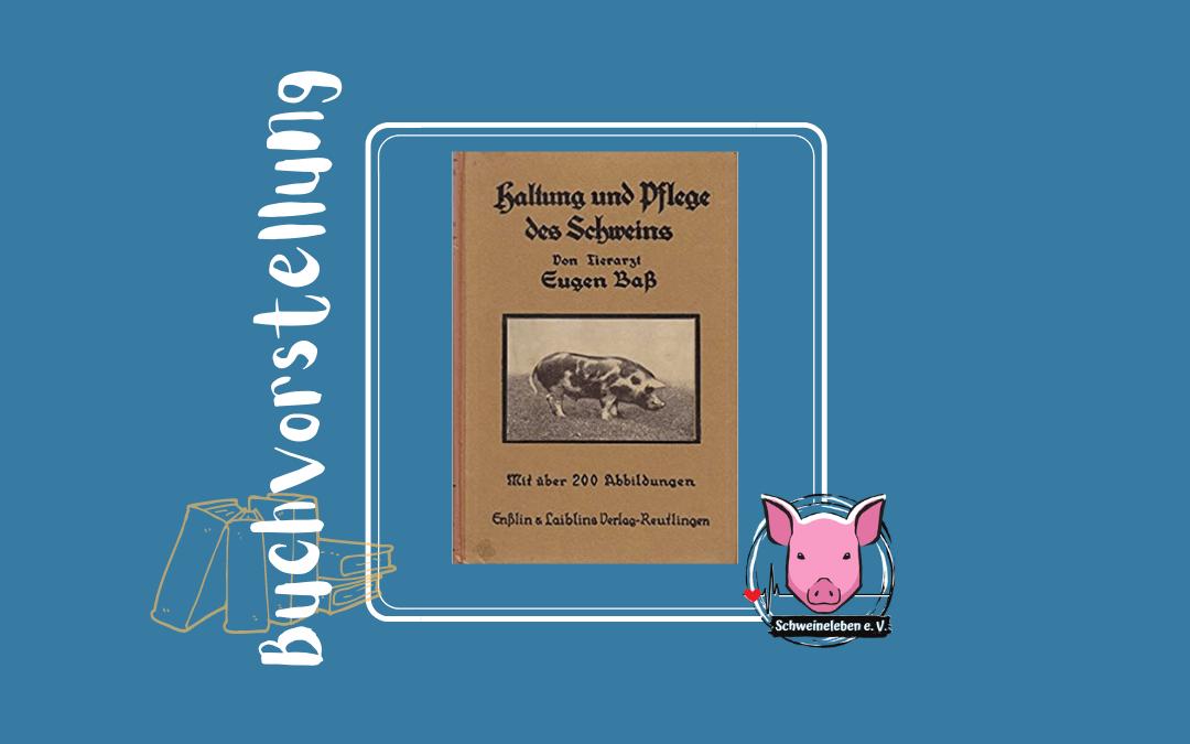 Buchvorstellung – Pflege und Haltung des Schweins in gesunden und kranken Tagen – von Eugen Baß, Herausgeber Reutlingen, Enßlin & Laiblin
