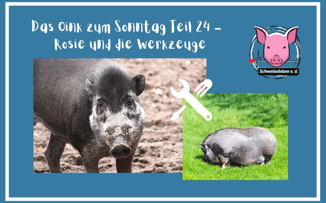 Das Oink zum Sonntag (Teil 24) – Rosie und das Werkzeug (von Sabine Kipka)